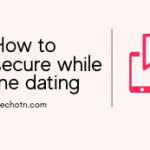 How to stay secure while online dating